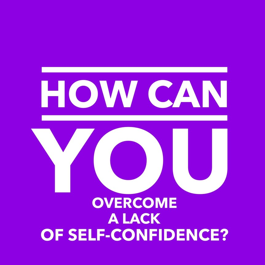 How to overcome a lack of self-confidence: 3 ways to boost ...